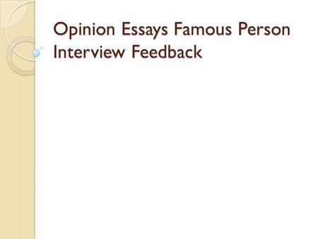 "Opinion Essays Famous Person Interview Feedback. Examples of ""The Conclusion Trick"" AG Known as the father of the Mona Lisa, Leonardo da Vinci was an."