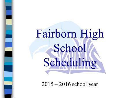 Fairborn High School Scheduling 2015 – 2016 school year.