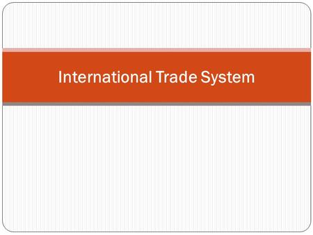 International Trade System. 4 Most Important ITS Things 1. About the ITS 2. The ITS is Highly Interdependent 3. The ITS is GN-Led 4. About the Agreements.
