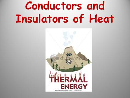 Conductors and Insulators of Heat. Conductor: An object that allows heat energy to flow freely through it. Examples: aluminum foil copper wire steel glass.
