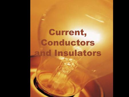 Current, Conductors and Insulators. Current Current: Current refers to electricity that moves through a circuit.