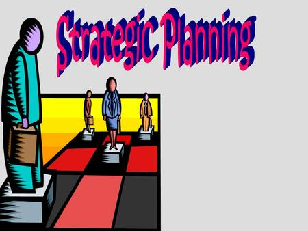 A Strategic Planning Overview... A process where an organization envisions its future and develops strategies to achieve that vision. Who needs it?