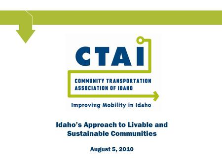 Idaho's Approach to Livable and Sustainable Communities August 5, 2010.