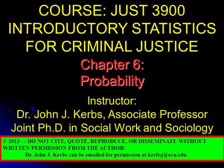 COURSE: JUST 3900 INTRODUCTORY STATISTICS FOR CRIMINAL JUSTICE Instructor: Dr. John J. Kerbs, Associate Professor Joint Ph.D. in Social Work and Sociology.