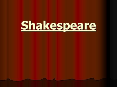 Shakespeare. Shakespeare Surprisingly for the world's greatest playwright, we actually know very little about Shakespeare's life. What few details we.
