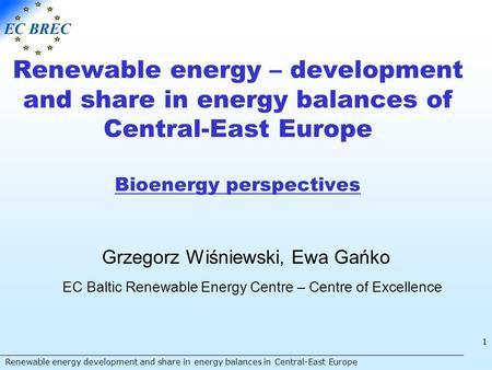 Renewable energy development and share in energy balances in Central-East Europe 1 Renewable energy – development and share in energy balances of Central-East.
