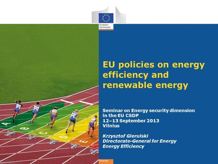 Energy EU policies on energy efficiency and renewable energy Seminar on Energy security dimension in the EU CSDP 12–13 September 2013 Vilnius Krzysztof.