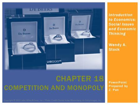 Introduction to Economics: Social Issues and Economic Thinking Wendy A. Stock PowerPoint Prepared by Z. Pan CHAPTER 18 COMPETITION AND MONOPOLY Copyright.
