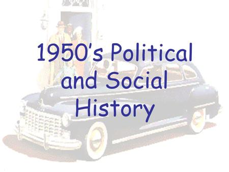 1950's Political and Social History. The Post-War Economy: From Bad to Awesome!