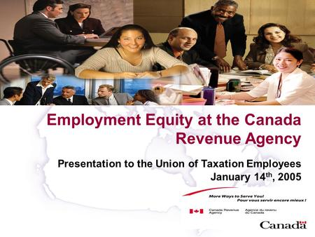 1 Employment Equity at the Canada Revenue Agency Presentation to the Union of Taxation Employees January 14 th, 2005.