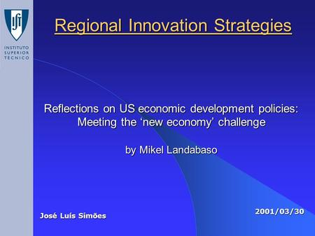 Regional Innovation Strategies José Luís Simões 2001/03/30 Reflections on US economic development policies: Meeting the 'new economy' challenge by Mikel.