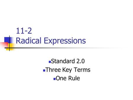 11-2 Radical Expressions Standard 2.0 Three Key Terms One Rule.