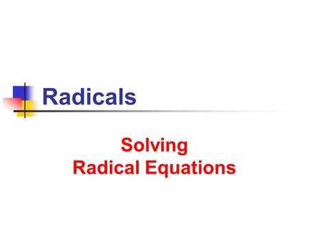 Radicals Solving Radical Equations. 9/9/2013 Radicals 2 What is a radical ? Symbol representing a fractional power Radical with index: For roots other.