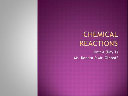 Unit 4 (Day 1) Ms. Kondra & Mr. Olnhoff.  Statement conveying information about a chemical reaction.  Two ways of describing chemical equations:  Word.