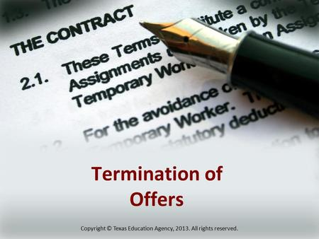 Termination of Offers Copyright © Texas Education Agency, 2013. All rights reserved.