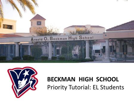 BECKMAN HIGH SCHOOL Priority Tutorial: EL Students.