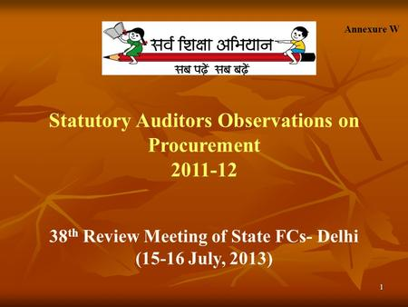 1 Statutory Auditors Observations on Procurement 2011-12 38 th Review Meeting of State FCs- Delhi (15-16 July, 2013) Annexure W.