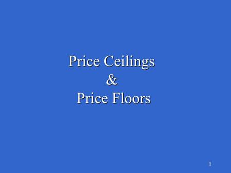 1 Price Ceilings & Price Floors Price Floors 2 What is a Price Ceiling? below the market A maximum price set by government below the market generated.