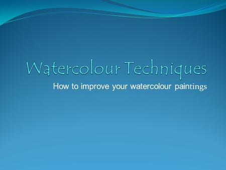How to improve your watercolour pain tings. Flat Wash This wash is best achieved with a large brush.