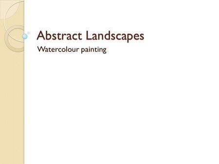 Abstract Landscapes Watercolour painting. Water colours Watercolours are a transparent medium meaning that the paper shows through the paint. This gives.
