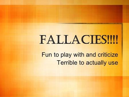 Fallacies!!!! Fun to play with and criticize Terrible to actually use.