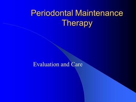Periodontal Maintenance Therapy Evaluation and Care.