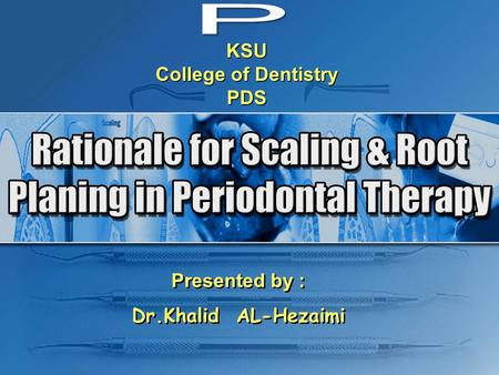KSU College of Dentistry PDS Presented by : Dr.Khalid AL-Hezaimi Presented by : Dr.Khalid AL-Hezaimi.