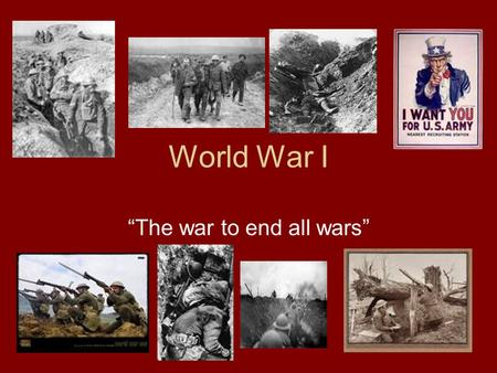 "World War I ""The war to end all wars"" What were the 4 MAIN causes of World War I? Militarism Alliances Imperialism Nationalism What is the spark that."