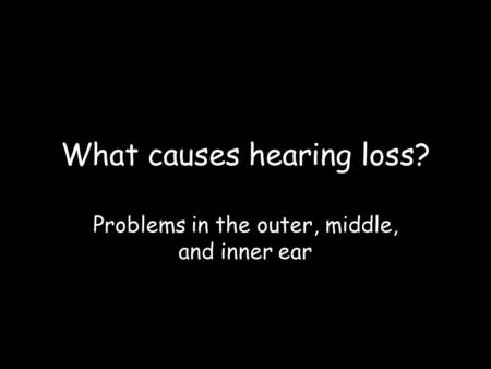 What causes hearing loss?