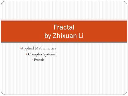Applied Mathematics Complex Systems Fractals Fractal by Zhixuan Li.