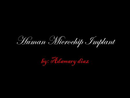 Human Microchip Implant by: Adamary diaz. Microchip implants This is going to be about microchips injections in humans and animals.