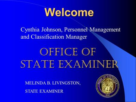 Welcome Cynthia Johnson, Personnel Management and Classification Manager OFFICE OF STATE EXAMINER MELINDA B. LIVINGSTON, STATE EXAMINER.
