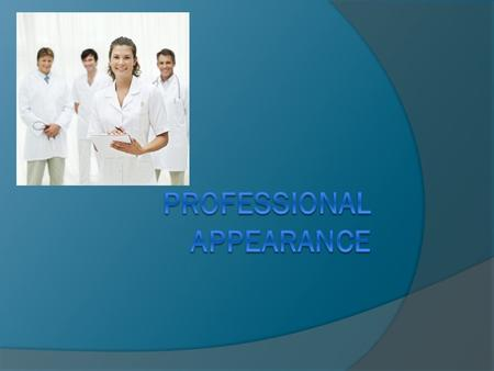 Professional Appearance  It is important to learn the rules or standards of dress and personal appearance that have been established by your place of.