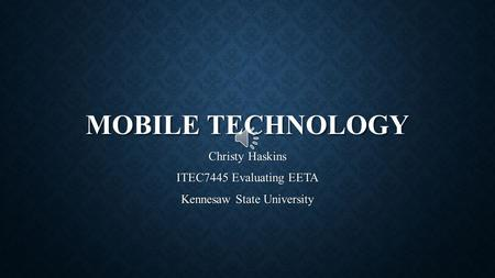 MOBILE TECHNOLOGY Christy Haskins ITEC7445 Evaluating EETA Kennesaw State University.