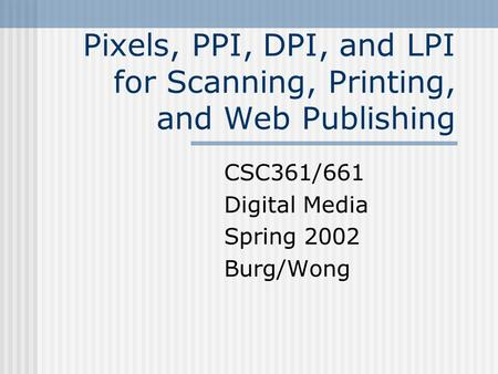 Pixels, PPI, DPI, and LPI for Scanning, Printing, and Web Publishing