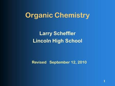 Organic Chemistry Larry Scheffler Lincoln High School 1 Revised September 12, 2010.