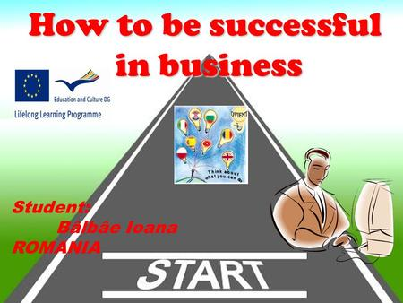 How to be successful in business. Student: Bâlbâe Ioana ROMANIA.