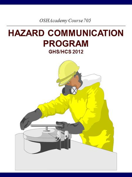 © Geigle Safety <strong>Group</strong> Inc., Course 705 - Hazard Communication Program 1 This material is for training use only HAZARD COMMUNICATION PROGRAM GHS/HCS 2012.