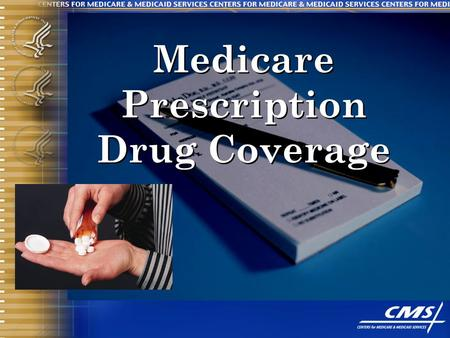 Medicare Prescription Drug Coverage. What's Different About Prescription Drug Information? One size does not fit all, more than ever before Distinct messages.