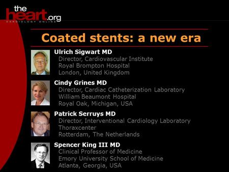 Coated stents: a new era Ulrich Sigwart MD Director, Cardiovascular Institute Royal Brompton Hospital London, United Kingdom Cindy Grines MD Director,