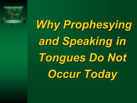Why Prophesying and Speaking in Tongues Do Not Occur Today Why Prophesying and Speaking in Tongues Do Not Occur Today.