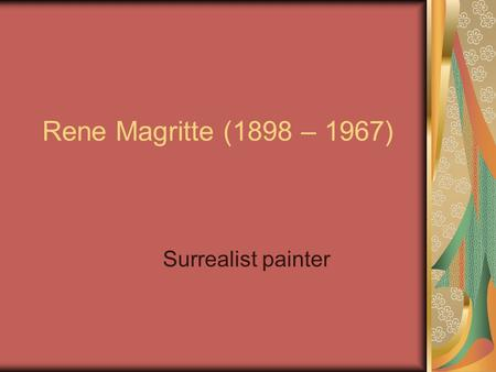 Rene Magritte (1898 – 1967) Surrealist painter. René François Ghislain Magritte was a Belgian surrealist artist. He became well known for a number of.