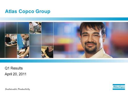 Atlas Copco Group Q1 Results April 20, 2011. Q1 - highlights  Very strong order intake –Record orders received in all business areas  Record operating.