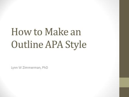 How to Make an Outline APA Style Lynn W Zimmerman, PhD.