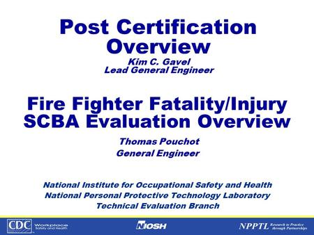Fire Fighter Fatality/Injury SCBA Evaluation Overview Thomas Pouchot General Engineer National Institute for Occupational Safety and Health National Personal.