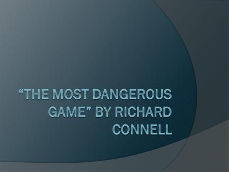 The Most Dangerous Game By Richard Connell Ppt Video Online Download
