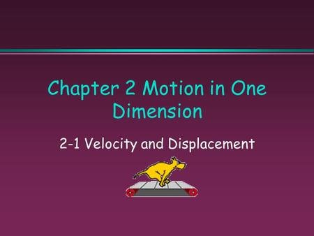 Chapter 2 Motion in One Dimension 2-1 Velocity and Displacement.