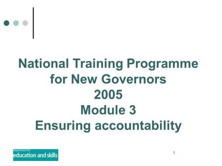 1 National Training Programme for New Governors 2005 Module 3 Ensuring accountability.
