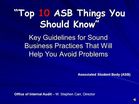 """Top 10 ASB Things You Should Know"" Key Guidelines for Sound Business Practices That Will Help You Avoid Problems Associated Student Body (ASB) Office."