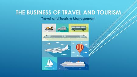THE BUSINESS OF TRAVEL AND TOURISM Travel and Tourism Management.